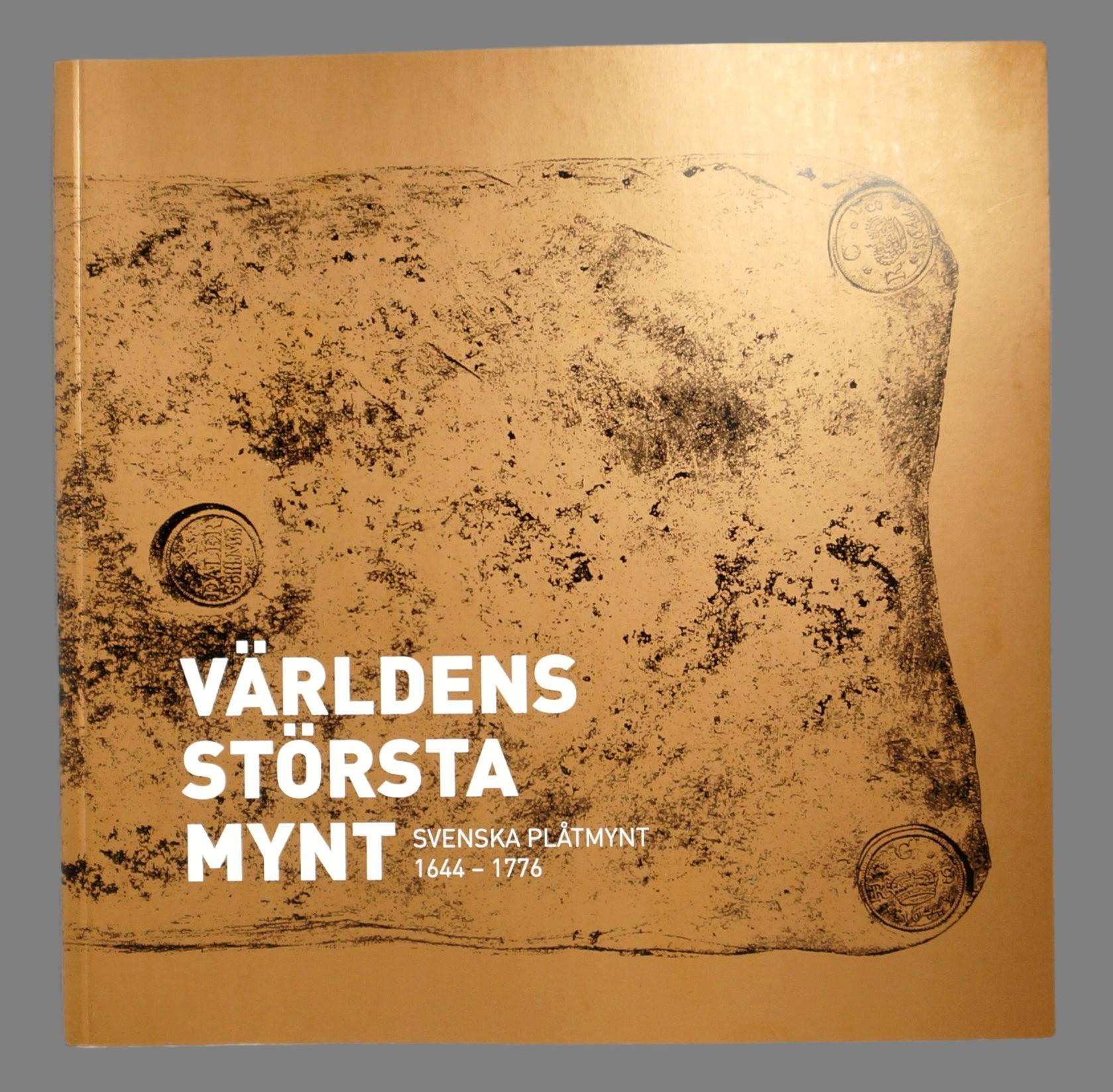 Världens största mynt. Svenska plåtmynt 1644-1776.